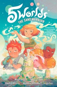 5 worlds. Book 1, The sand warrior / Mark Siegel and Alexis Siegel ; Xanthe Boume, Matt Rockefeller, Boya Sun.