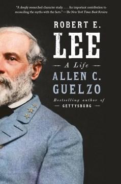 Robert E. Lee : a life / Allen C Guelzo.