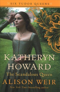 katheryn howard: the scandalous queen