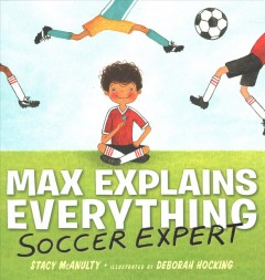 Max explains everything : soccer expert / Stacy McAnulty ; illustrated by Deborah Hocking.