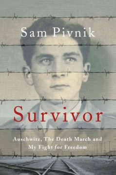 Survivor : Auschwitz, the Death March and my fight for freedom / Sam Pivnik.