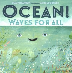 Ocean! : waves for all / by Ocean (with Stacy McAnulty) ; illustrated by Ocean (and David Litchfield).