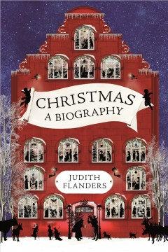 Christmas : a biography / Judith Flanders.