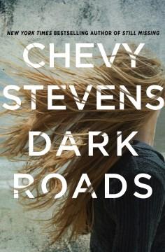 Dark roads / Chevy Stevens.