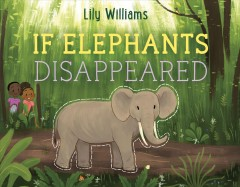 If elephants disappeared / Lily Williams.