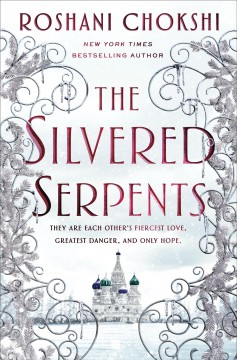 The silvered serpents / Roshani Chokshi.