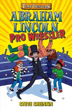 Abraham Lincoln, pro wrestler / Steve Sheinkin ; Illustrated by Neil Swaab.