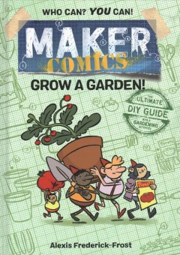 Maker comics. Grow a garden! / Alexis Frederick-Frost.