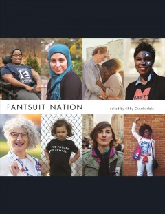 Pantsuit nation / edited by Libby Chamberlain.