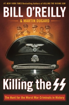 Killing the SS : the hunt for the worst war criminals in history / Bill O