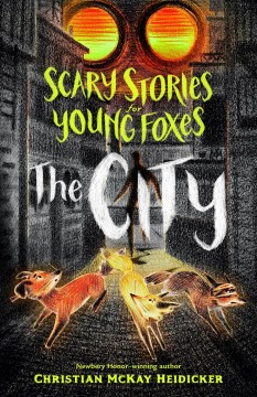 Scary stories for young foxes : the City / Christian McKay Heidicker ; illustrations by Junyi Wu.