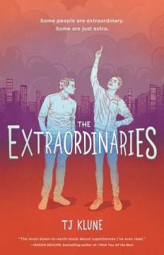 The extraordinaries / T.J. Klune.