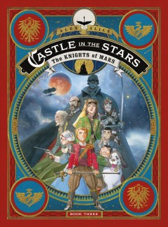 Castle in the stars. Book three, The knights of Mars / Alex Alice ; English translation by Anne and Owen Smith.