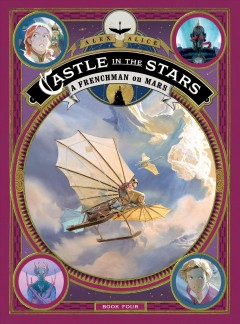 Castle in the stars. Book four, A Frenchman on Mars / Alex Alice ; English translation by Anne and Owen Smith.