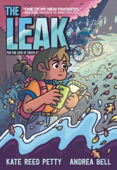 The leak : for the love of truth / written by Kate Reed Petty ; art by Andrea Bell.