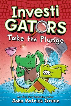 InvestiGators. Take the plunge / written and illustrated by John Patrick Green ; with color by Aaron Polk.