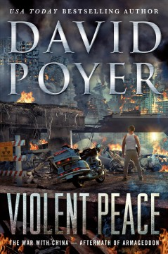 Violent peace : the war with China--aftermath of Armageddon / David Poyer.