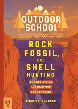 Rock, fossil & shell hunting / by Jennifer Swanson ; illustrated by John D. Dawson ; edited by Justin Krasner.