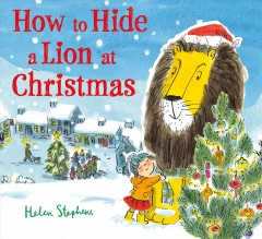 How to hide a lion at Christmas / Helen Stephens.