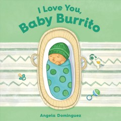 I love you, baby burrito / Angela Dominguez.