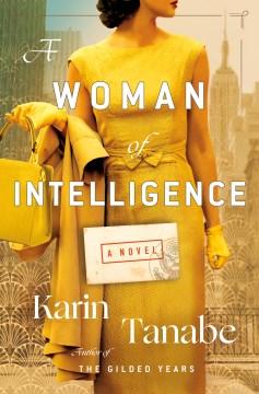 A woman of intelligence / Karin Tanabe.