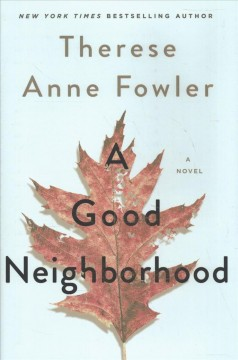 A good neighborhood / Therese Anne Fowler.