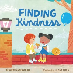 Finding kindness / Deborah Underwood ; illustrated by Irene Chan.