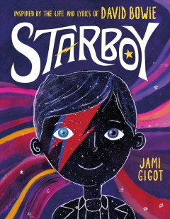Starboy : inspired by the life and lyrics of David Bowie / Jami Gigot.