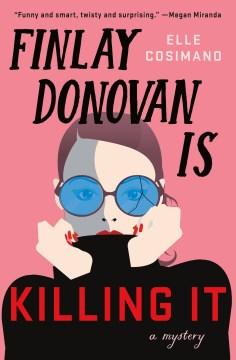 Finlay Donovan is killing it / Elle Cosimano.