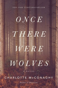 Once there were wolves / Charlotte McConaghy.