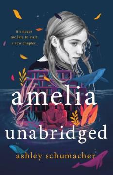 Amelia unabridged / Ashley Schumacher.
