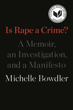 Michelle Bowdler, Is Rape a Crime?: A Memoir, an Investigation, and a Manifesto