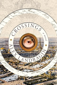 Crossings : consisting of three manuscripts : The education of a monster : City of ghosts : Tales of the albatross / Alex Landragin.