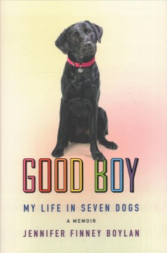 Good boy : my life in seven dogs / Jennifer Finney Boylan.