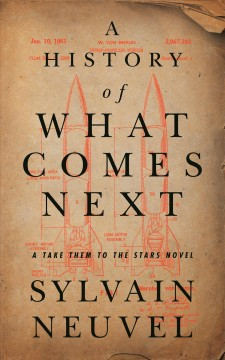 A history of what comes next / Sylvain Neuvel.