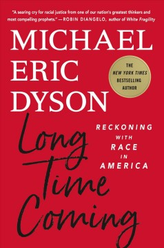 Long time coming : reckoning with race in America / Michael Eric Dyson.