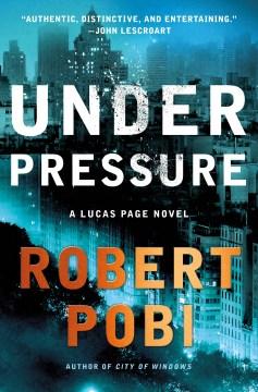 Under pressure / Robert Pobi.