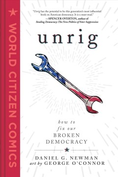 Unrig : how to fix our broken democracy / written by Daniel G. Newman ; art by George O