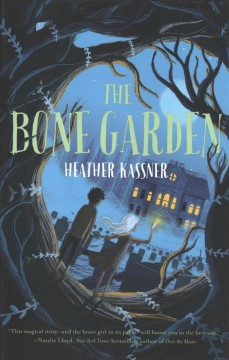 The bone garden / Heather Kassner ; illustrated by Matt Saunders.