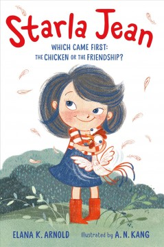 Starla Jean : which came first: the chicken or the friendship? / Elana K. Arnold ; illustrated by A.N. Kang.