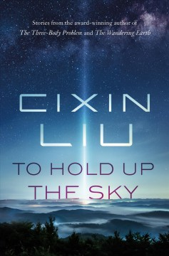 To hold up the sky / Cixin Liu.