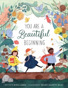 You are a beautiful beginning / written by Nina Laden. Illustrated by Kelsey Garrity-Riley.