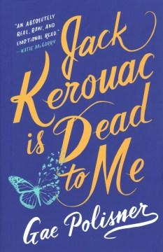 Jack Kerouac is dead to me / Gae Polisner.