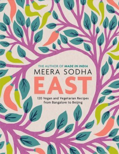 East : 120 vegan and vegetarian recipes from Bangalore to Beijing / Meera Sodha ; photography by David Loftus ; illustrations by Monika Forsberg.
