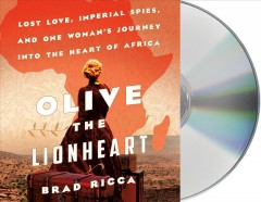 Olive the Lionheart : lost love, imperial spies, and one woman
