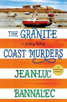 The Granite Coast murders / Jean-Luc Bannalec ; translated by Peter Millar.