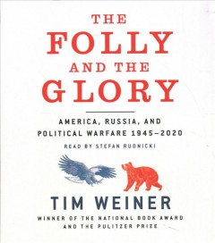 The folly and the glory : America, Russia, and political warfare, 1945-2020 / Tim Weiner.