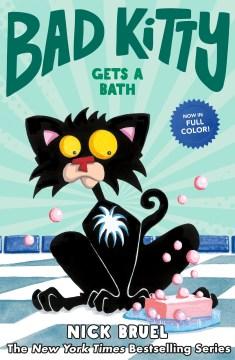 Bad Kitty gets a bath / Nick Bruel.