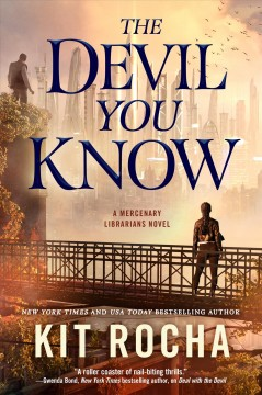 The Devil you know : a Mercenary Librarians novel / Kit Rocha.