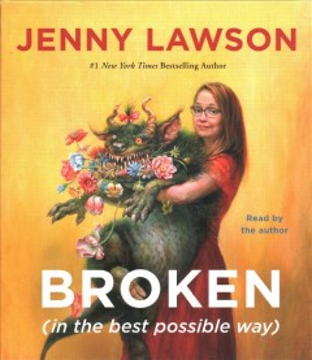 Broken (in the best possible way) / Jenny Lawson.